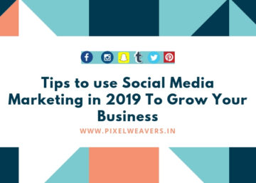 Tips to use Social Media Marketing in 2019 To Grow Your Business
