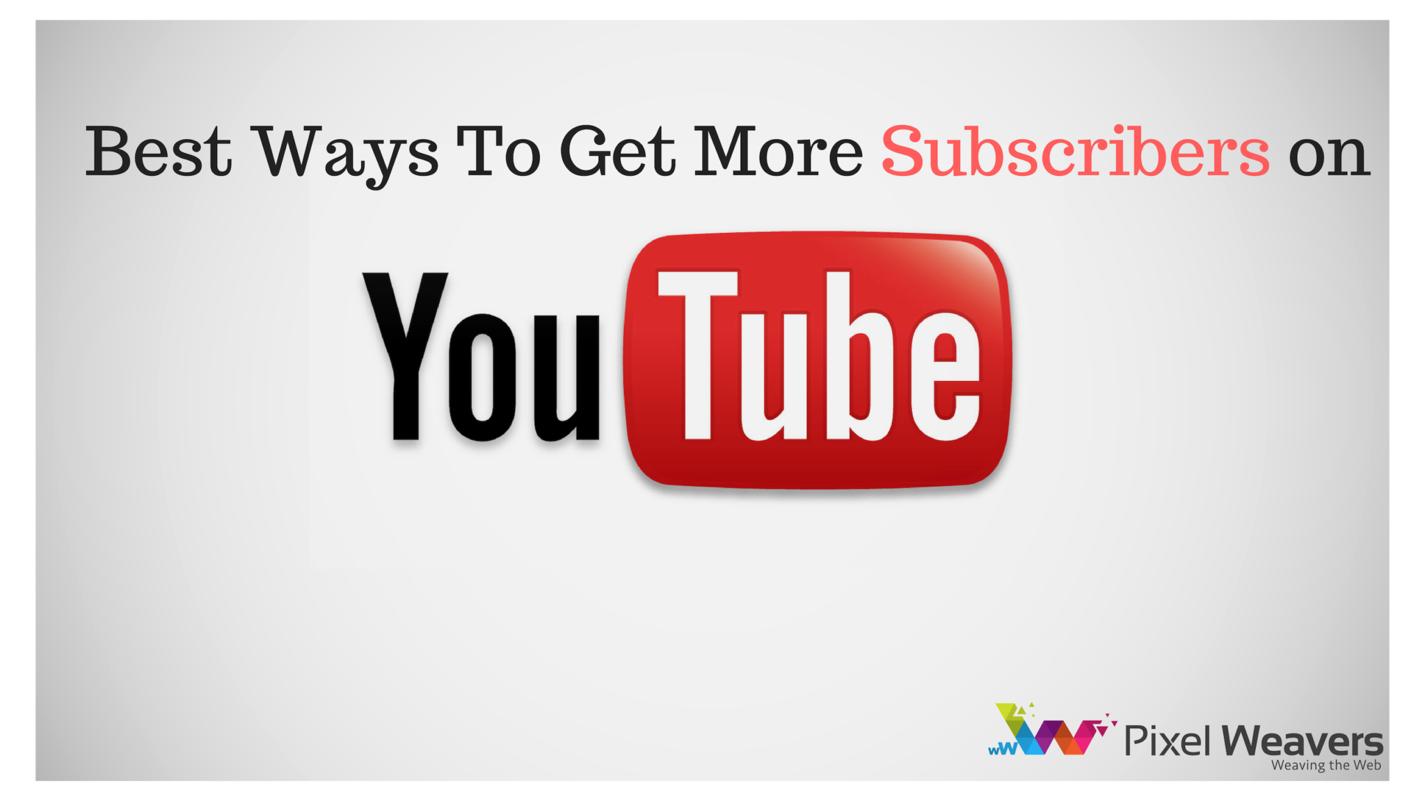 Best Ways To Get More Subscribers on YouTube in 2019
